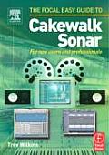 Focal Easy Guide to Cakewalk Sonar: For New Users and Professionals (Focal Easy Guide)