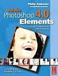Adobe Photoshop Elements 4.0 A Visual Introduction to Digital Imaging