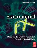 Sound FX : Unlocking the Creative Potential of Recording Studio Effects (07 Edition)