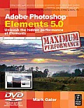 Adobe Photoshop Elements 5.0 Maximum Performance: Unleash the Hidden Performance of Elements