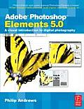 Adobe Photoshop Elements 5.0: A Visual Introduction to Digital Photography