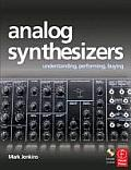 Analog Synthesizers: Understanding, Performing, Buying: From the Legacy of Moog to Software Synthesis [With CDROM]