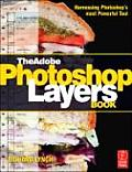 The Adobe Photoshop Layers Book: Harnessing Photoshop's Most Powerful Tool, Covers Photoshop Cs3