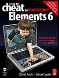 How to Cheat in Photoshop Elements 6 Create Stunning Photomontages on a Budget