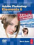 Adobe Photoshop Elements 6 Maximum Performance Unleash the Hidden Performance of Elements