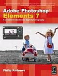 Adobe Photoshop Elements 7 A Visual Introduction to Digital Photography