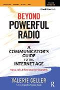 Beyond Powerful Radio: A Communicator's Guide to the Internet Age: News, Talk, Information & Personality for Broadcasting, Podcasting, Intern