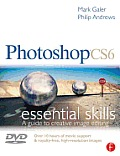 Photoshop CS6: Essential Skills: A Guide to Creative Image Editing [With DVD]