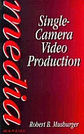 Single Camera Video Production 1st Edition