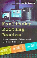 Nonlinear Editing Basics : Electronic Film and Video Editing (98 Edition)
