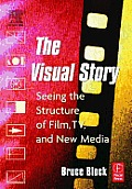 Visual Story Seeing The Structure of Film TV & New Media