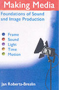 Making Media: Foundations of Sound and Image Production with CDROM
