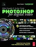 Photoshop for Digital Video Creative Solutions for Professional Results With CDROM