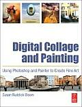 Digital Collage and Painting: Using Photoshop and Painter to Create Fine Art