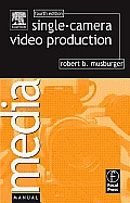 Single Camera Video Production 4TH Edition