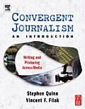 Convergent Journalism : Introduction : Writing and Producing Across Media (05 - Old Edition)