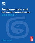 3ds Max 7 Fundamentals & Beyond Courseware With CD ROM