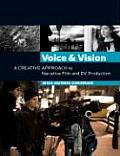 Voice and Vision : Creative Approach To Narrative Film and DV Production (07 - Old Edition)