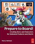Prepare to Board!: Creating Story and Characters for Animation Features and Shorts