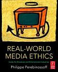 Real-world Media Ethics: Inside the Broadcast and Entertainment Industries (08 Edition)
