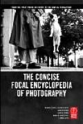 Concise Focal Encyclopedia of Photography: From the First Photo on Paper To the Digital Revolution (08 Edition)