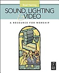 Sound, Lighting and Video: a Resource for Worship (09 Edition)