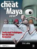 How to Cheat in Maya 2010: Tools and Techniques for the Maya Animator (How to Cheat in) Cover