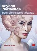 Beyond Photoshop: Advanced Techniques Integrating Photoshop with Illustrator, Poser, Painter, Cinema 4D and Zbrush Cover