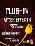 Plug-In to After Effects: Third Party Plug-In Mastery [With DVD ROM]