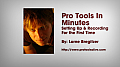 Pro Tools in Minutes #1 [E-ONLY PRODUCT]: Setting Up and Recording for the First Time