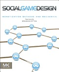 Social Game Design Monetization Methods & Mechanics 1st Edition