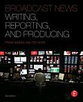 Broadcast News Writing, Reporting, and Producing