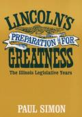Lincolns Preparation for Greatness The Illinois Legislative Years