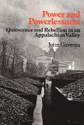 Power & Powerlessness Quiescence & Rebellion in an Appalachian Valley