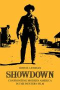 Showdown Confronting Modern America in the Western Film