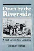 Down by the Riverside: A South Carolina Slave Community (Blacks in the New World) Cover