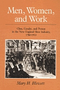 Men Women & Work Class Gender & Protest in the New England Shoe Industry 1780 1910