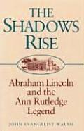Shadows Rise Abraham Lincoln & the Ann Rutledge Legend