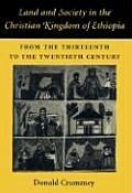Land & Society in the Christian Kingdom of Ethiopia From the Thirteenth to the Twentieth Century
