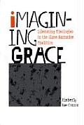 Imagining Grace Liberating Theologies in the Slave Narrative Tradition