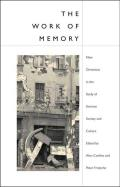 Work of Memory: New Directions in the Study of German Society and Culture