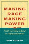 Making Race, Making Power: North Carolina's Road to Disfranchisement