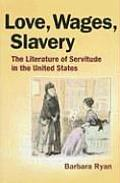 Love Wages Slavery The Literature of Servitude in the United States