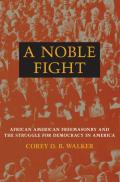 A Noble Fight: African American Freemasonry and the Struggle for Democracy in America