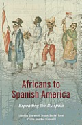 Africans to Spanish America: Expanding the Diaspora (New Black Studies) Cover