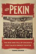 The Pekin: The Rise and Fall of Chicago's First Black-Owned Theater (New Black Studies)