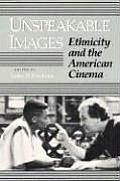 Unspeakable Images Ethnicity & the American Cinema