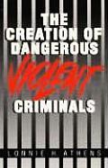 Creation Of Dangerous Violent Criminals