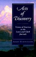 Acts of Discovery Visions of America in the Lewis & Clark Journals
