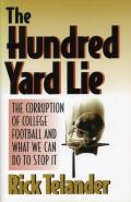 Hundred Yard Lie : the Corruption of College Football and What We Can Do To Stop It (96 Edition)